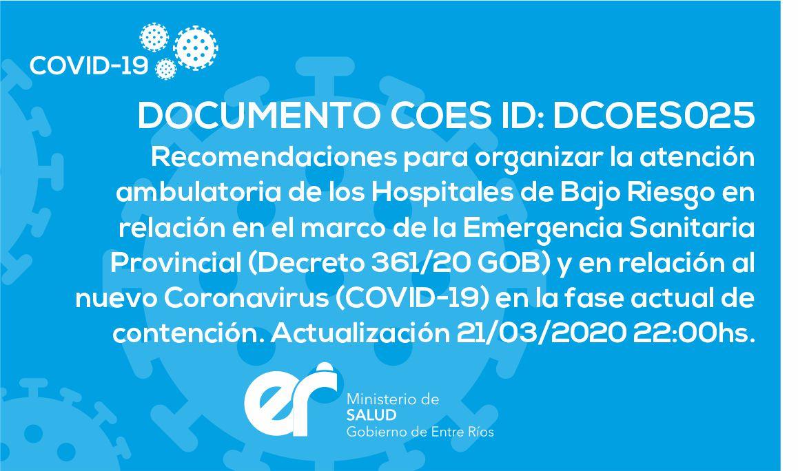 DCOES025 Recomendaciones para organizar la atención ambulatoria de los Hospitales de Bajo Riesgo en relación en el marco de la Emergencia Sanitaria Provincial  y en relación al nuevo Coronavirus (COVID-19) en la fase actual de contención. 21/03/2020 22:00hs.