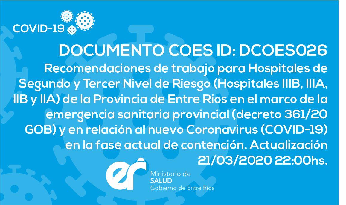 DCOES026 Recomendaciones de trabajo para Hospitales de Segundo y Tercer Nivel de Riesgo de la Provincia de Entre Ríos en el marco de la emergencia sanitaria provincial y en relación al nuevo Coronavirus (COVID-19) en la fase actual de contención. 21/03/2020 22:00hs.