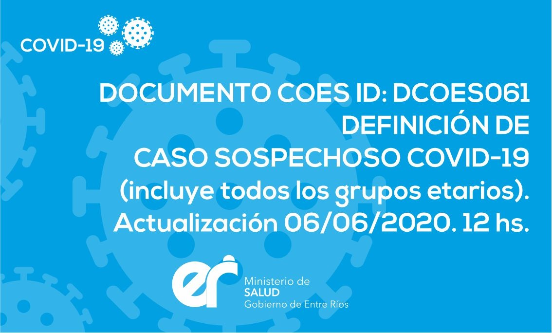 DCOES061: DEFINICIÓN DE CASO SOSPECHOSO COVID-19 (incluye todos los grupos etarios). Actualización 06/06/2020. 12 hs.