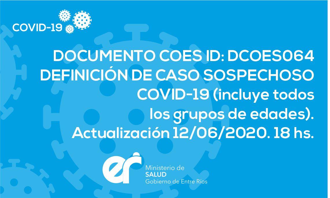 DCOES064: Definición de caso sospechoso covid-19 (incluye todos los grupos de edades). Actualización 12/06/2020. 18 hs.