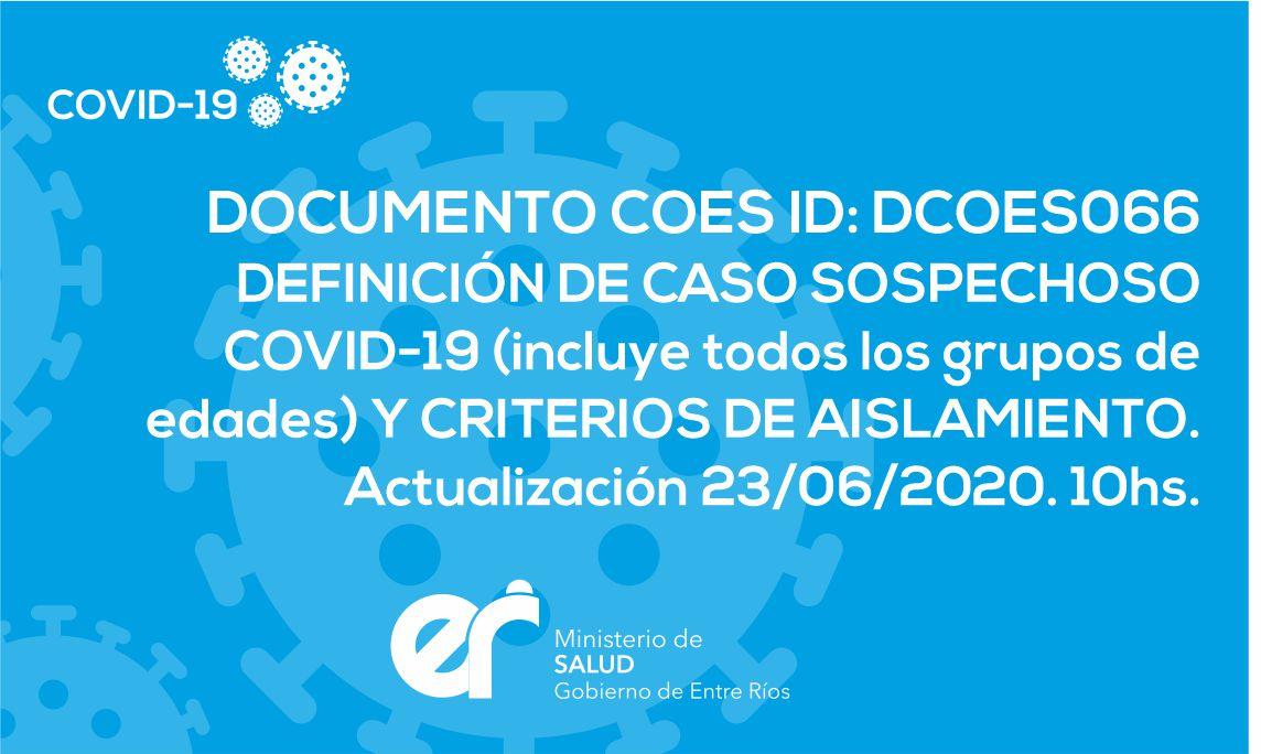 DCOES066: DEFINICIÓN DE CASO SOSPECHOSO COVID-19 (incluye todos los grupos de edades) Y CRITERIOS DE AISLAMIENTO. Actualización 23/06/2020. 10hs.