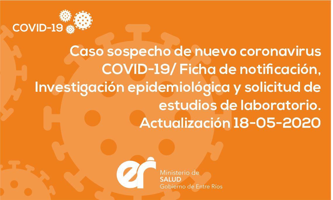 Caso sospecho de nuevo coronavirus covid-19/ Ficha de notificación, Investigación epidemiológica y solicitud de estudios de laboratorio Actualización 18-05-2020
