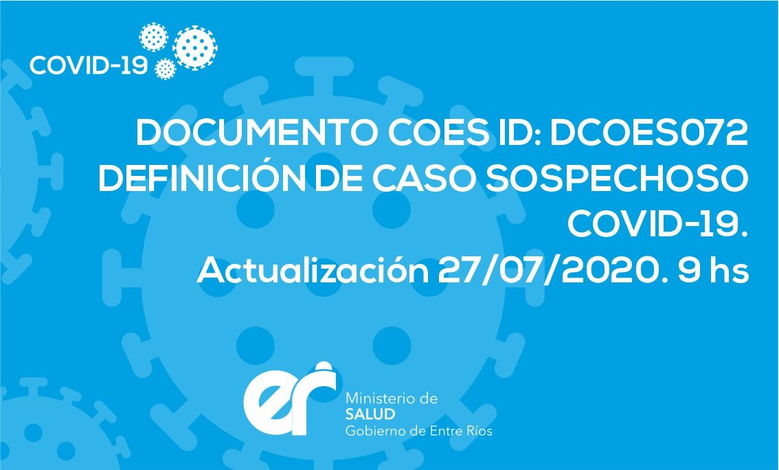 DOCUMENTO COES ID: DCOES072 Definición de Caso Sospechoso COVID-19. Actualización 27/07/2020. 9 hs