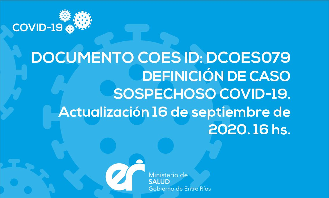 DCOES079: DEFINICIÓN DE CASO SOSPECHOSO COVID-19. Actualización 16 de septiembre de 2020. 16 hs. La definición es dinámica y puede cambiar según la situación epidemiológica.