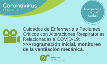 Cuidados de Enfermería a Pacientes Críticos con Alteraciones Respiratorias Relacionadas a COVID-19: «Programación inicial, monitoreo de la ventilación mecánica»