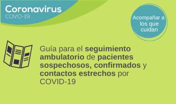 Recomendaciones para el seguimiento ambulatorio de pacientes confirmados, sospechosos y contactos estrechos por COVID-19.