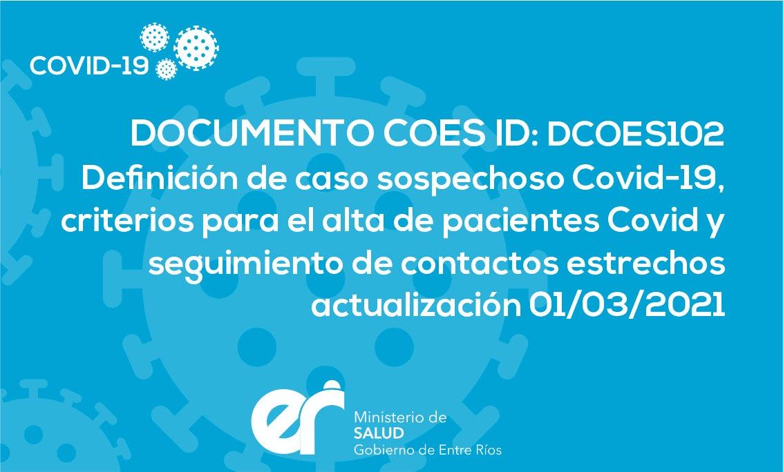 DCOES102: Definición de Caso Sospechoso Covid-19, Criterios para el Alta de Pacientes Covid Y Seguimiento de Contactos Estrechos Actualización 01/03/2021