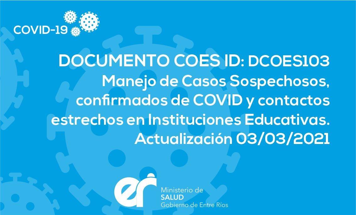 DCOES103: Manejo de Caso Sospechosos, confirmados de COVID y contactos estrechos en Instituciones Educativas. Actualización 03/03/2021