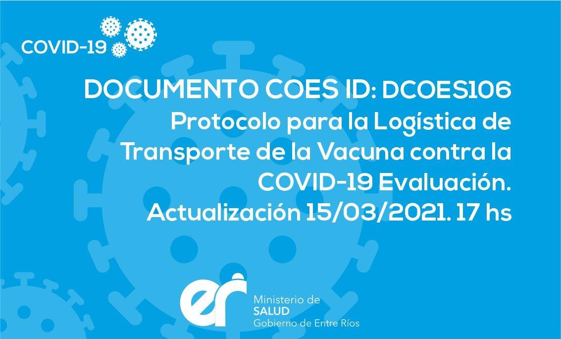 DCOES106: Protocolo para la Logística de Transporte de la Vacuna contra la COVID-19 Evaluación. Actualización 15/03/2021. 17 hs