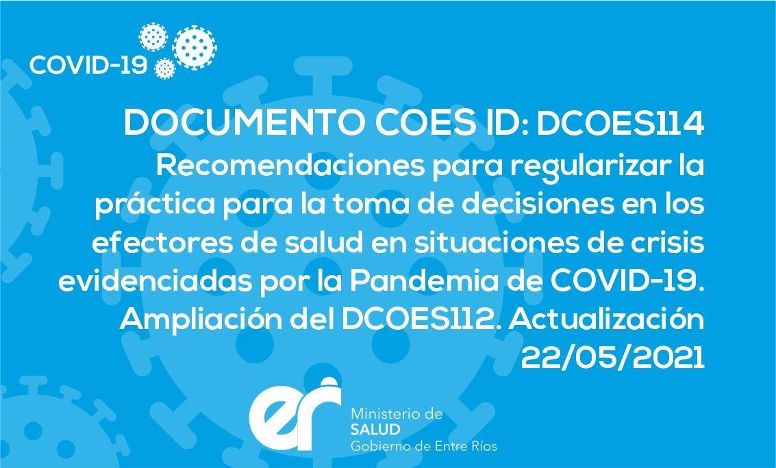 Recomendaciones para regularizar la práctica para la toma de decisiones en los efectores de salud en situaciones de crisis evidenciadas por la Pandemia de COVID-19. Ampliación del DCOES112. Actualización 22/05/2021