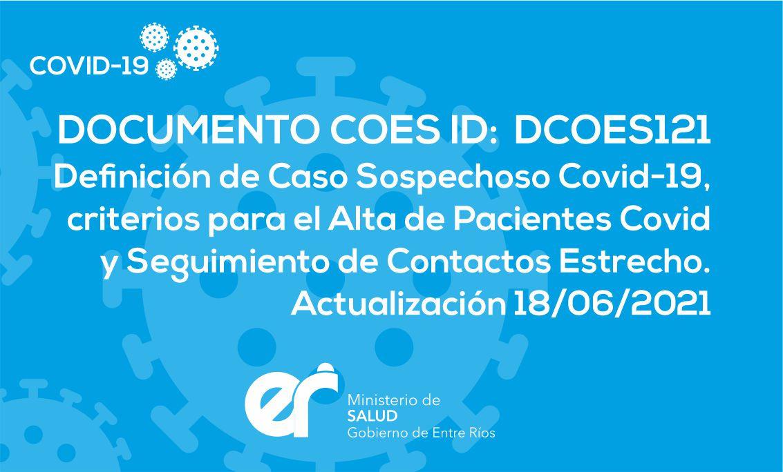 DCOES121: DEFINICIÓN DE CASO SOSPECHOSO COVID-19, CRITERIOS PARA EL ALTA DE PACIENTES COVID Y SEGUIMIENTO DE CONTACTOS ESTRECHOS Actualización 18/06/2021