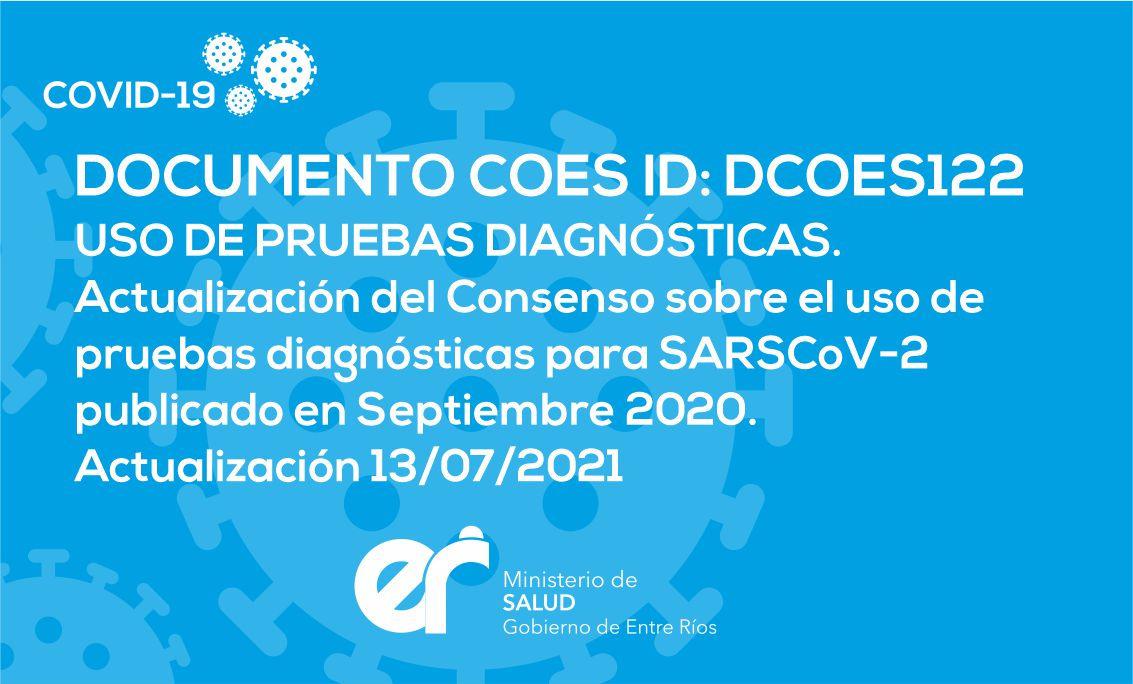 DCOES122: USO DE PRUEBAS DIAGNÓSTICAS. Actualización del Consenso sobre el uso de pruebas diagnósticas para SARSCoV-2 publicado en Septiembre 2020. Actualización 13/07/2021
